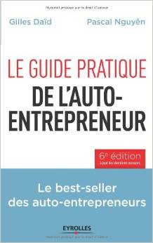 Le guide pratique de l'auto-entrepreneur: Les best-seller des auto-entrepreneurs