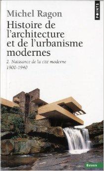Histoire de l'architecture et de l'urbanisme modernes : Tome 2, Naissance de la cité moderne, 1900-1940