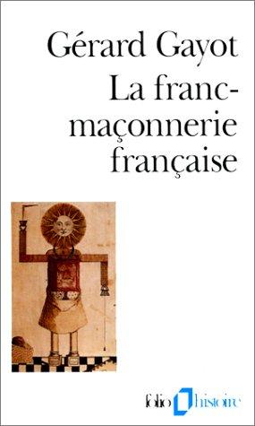 La Franc-maçonnerie française. Textes et pratiques (XVIIIe-XIXe siècles)