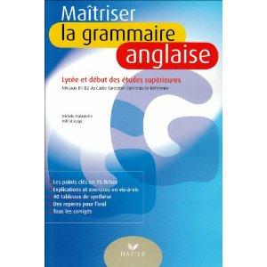 Maîtriser la grammaire anglaise : Niveaux B1/B2 du Cadre Européen Commun de Référence (lycée et début des études supérieures)