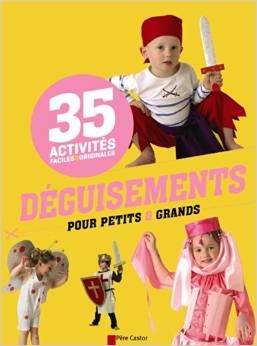 ACTIVITES FACILES ET ORIGINALES - 35 DEGUISEMENTS POUR PETITS ET GRANDS