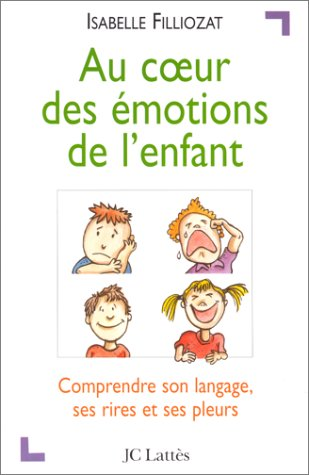 AU COEUR DES EMOTIONS DE L'ENFANT. Comprendre son langage, ses rires et ses pleurs