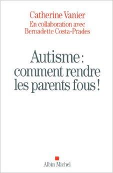 Autisme : Comment rendre les parents fous !