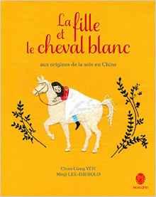 Le fille et le cheval blanc : Aux origines de la soie en Chine