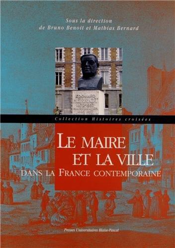 Le Maire et la Ville. Dans la France Contemporaine