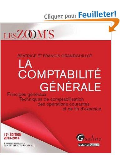 La comptabilité générale 2013-2014 : Principes généraux, techniques de comptabilisation des opérations courantes et de fin d'exercice