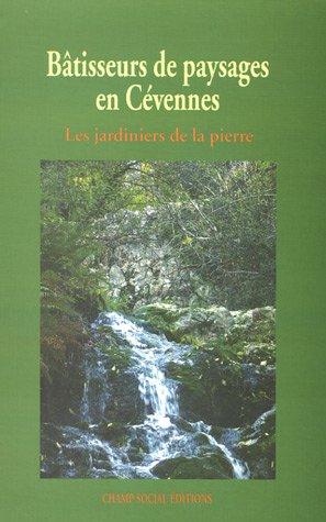 Bâtisseurs de paysages en Cévennes: Les jardiniers de la pierre