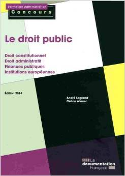 Le droit public - Droit constitutionnel et droit administratif - Finances publiques - Institutions europénnes