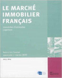Le Marché immobilier français 2013-2014 : Economie - Immobilier d'entreprise - Logement - France - Régions - Europe
