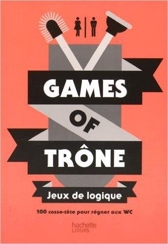 Games of trône Jeux de logique: 100 casse-tête pour régner aux WC