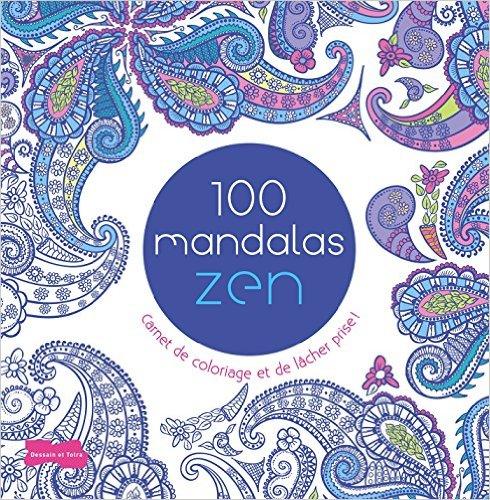 100 mandalas zen - Carnet de coloriage et de lâcher prise !