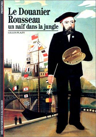 Le Douanier Rousseau: Un naïf dans la jungle