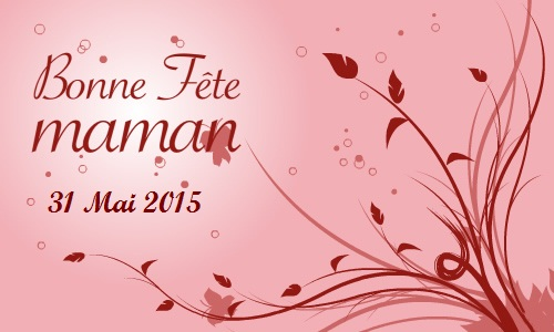 Bonne Fête des Mères 31 Mai 2015!