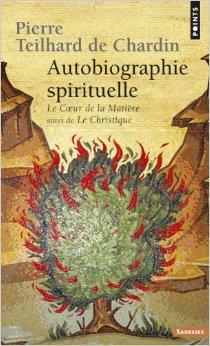 Autobiographie spirituelle: Le coeur de la matière suivi de Le christique
