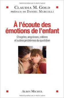 A l'écoute des émotions de l'enfant: Chagrins, angoisses, colères et autres problèmes du quotidien