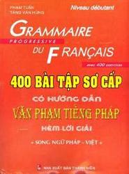 400 bài tập sơ cấp văn phạm tiếng Pháp - Grammaire progressive du français avec 400 exercices