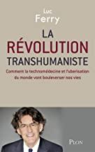 La révolution transhumaniste - Comment la technomédecine et l'uberisation du monde vont bouleverser nos vies
