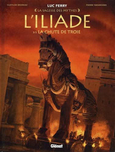 L'Iliade Tome 3 La chute de Troie