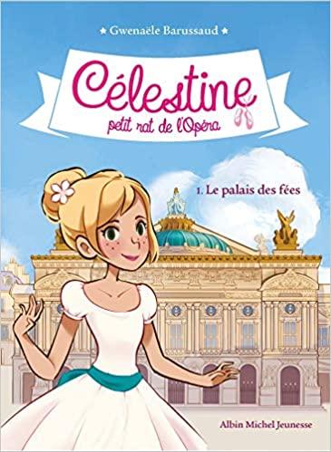 Le Palais des fées : Célestine petit rat de l'Opéra - tome 1 (Célestine, petit rat de l'Opéra)