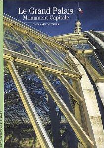 Le Grand Palais: Monument-Capitale