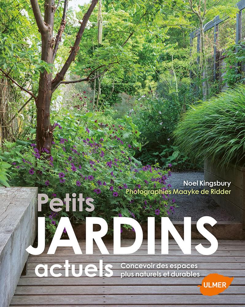 Petits jardins actuels - Concevoir des espaces plus naturels et durables