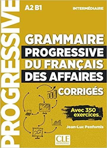 Grammaire progressive du français des affaires - Intermédiaire A2 B1 corrigés