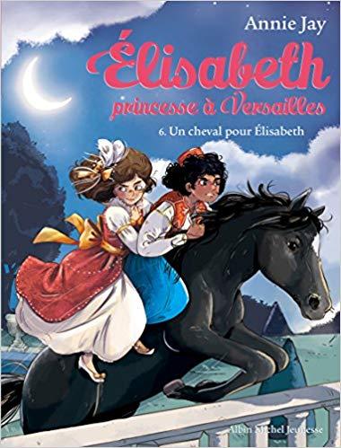 Un cheval pour Elisabeth: Elisabeth, princesse à Versailles - tome 6