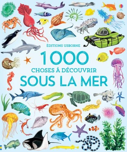 1 000 CHOSES A DECOUVRIR SOUS LA MER