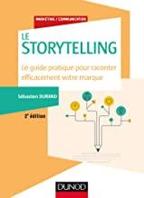 Storytelling - Le guide pratique pour raconter efficacement votre marque