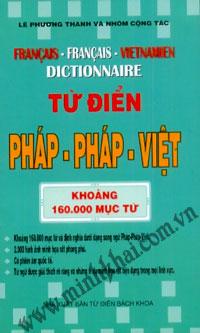 Từ điển Pháp - Pháp - Việt 160.000 từ ; Français - Français - Vietnamien Dictionnaire
