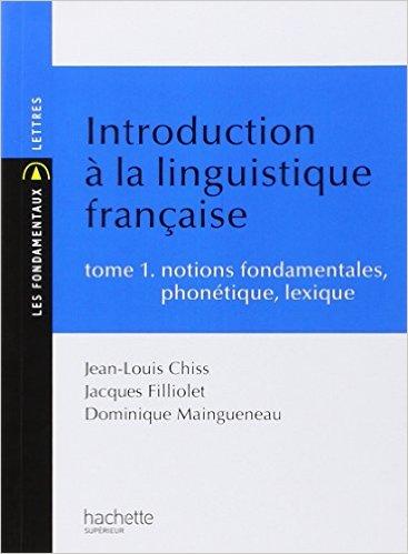 INTRODUCTION A LA LINGUISTIQUE FRANCAISE - TOME 1 : NOTIONS