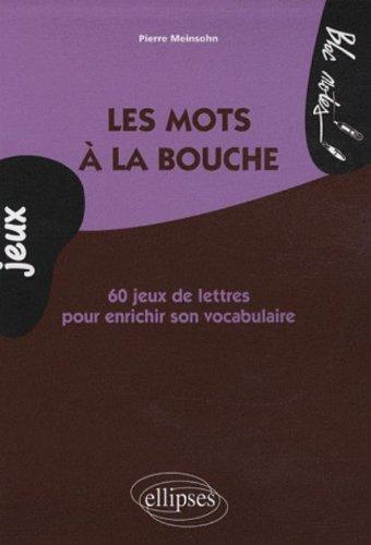 Les mots à la bouche: 60 jeux de lettres pour enrichir son vocabulaire