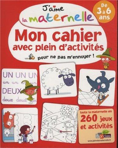 J'aime la maternelle : Mon cahier avec plein d'activités pour ne pas m'ennuyer ! De 3 à 6 ans