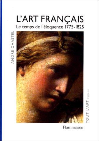 L'Art français, tome 4 : Le temps de l'éloquence 1775-1825