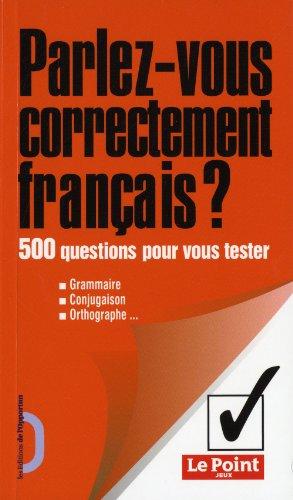 Parlez-vous correctement français ? 500 questions pour vous tester