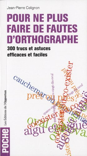 Pour ne plus faire de fautes d'orthographe: 300 trucs et astuces efficaces et faciles