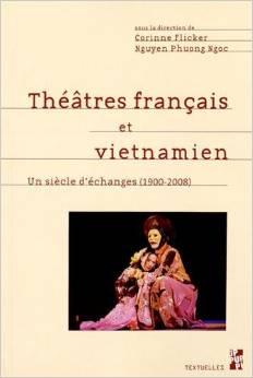 Théâtres français et vietnamien : Un siècle d'échanges (1900-2008) Réception, adaptation, métissage