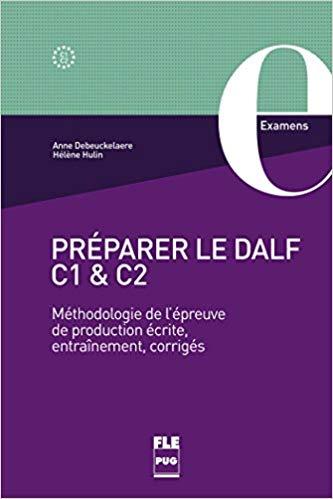Préparer le DALF C1 et C2 : Méthodologie de l'épreuve de production écrite, entraînements, corrigés